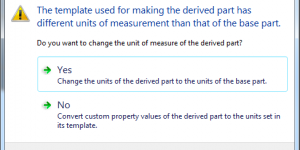 """""""The template used for making the derived part has different units of measurement than that of the base part"""""""